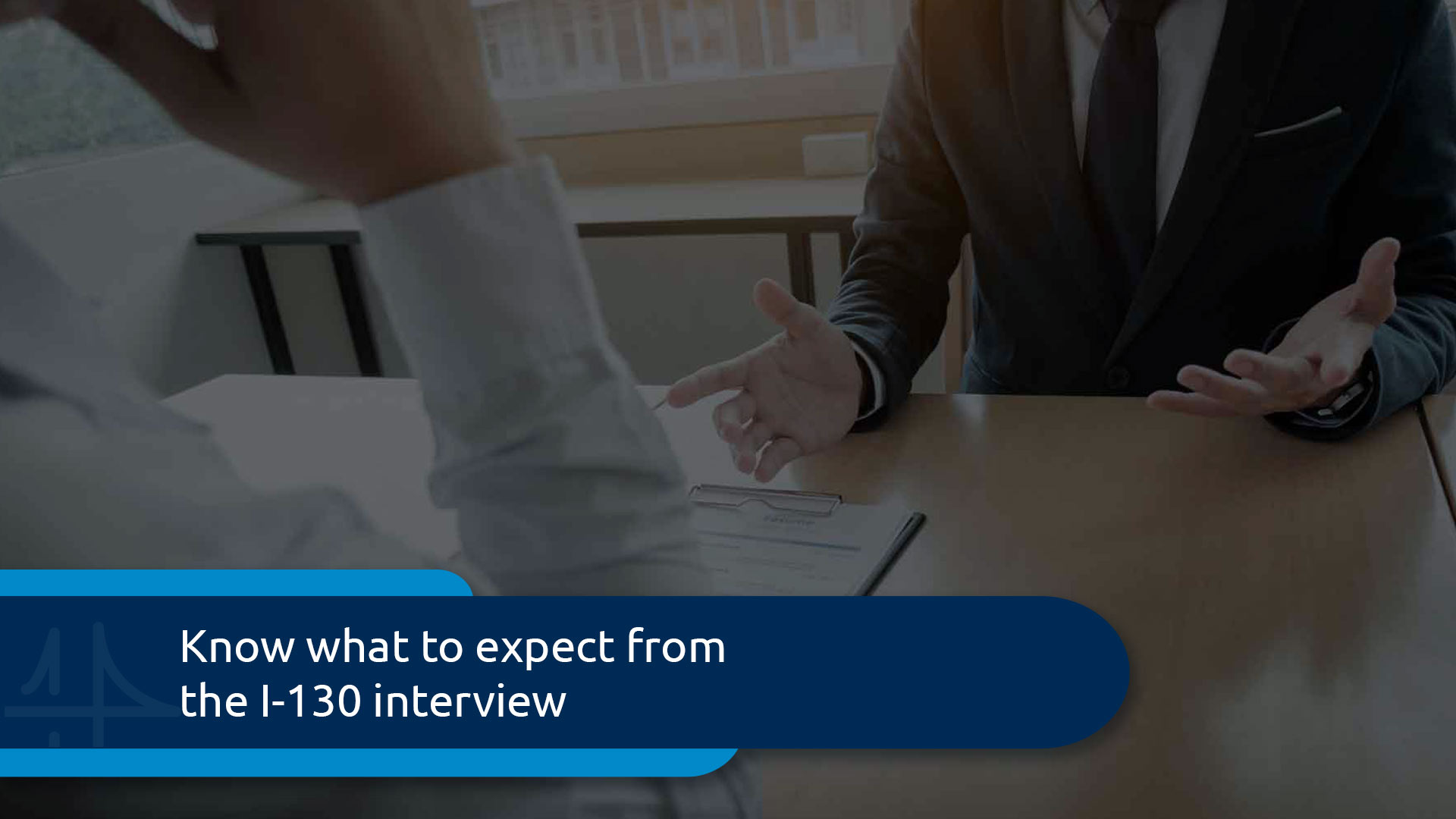 How to Prepare for the I-130 Interview