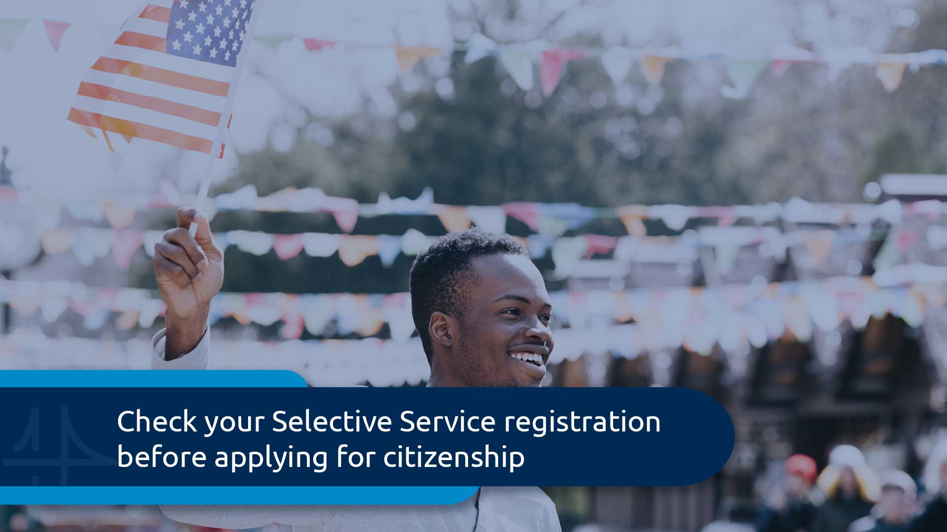 How your selective service registration can affect naturalization